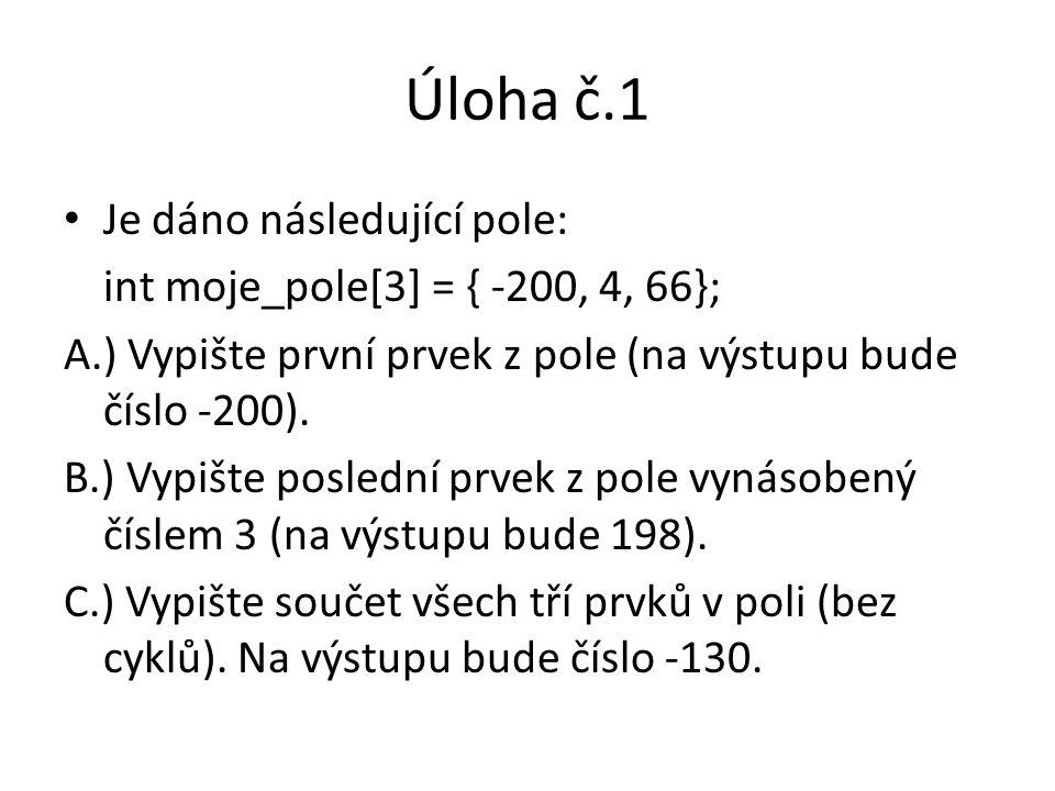 Úloha č.1 Je dáno následující pole: int moje_pole[3] = { -200, 4, 66};